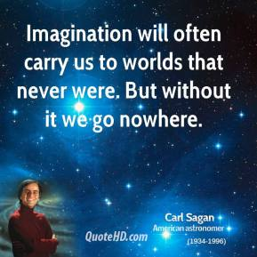 Carl Sagan Quote (Supposedly.  Internet isn't always honest.)
