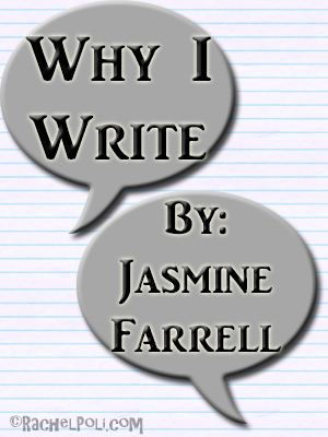 Why I Write [Guest Post by Jasmine Farrell]